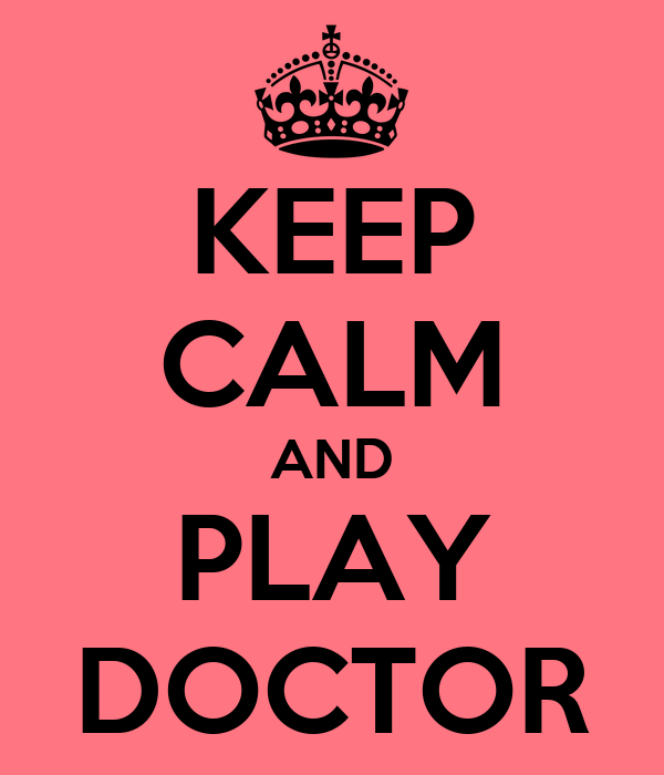 KEEP CALM AND PLAY DOCTOR