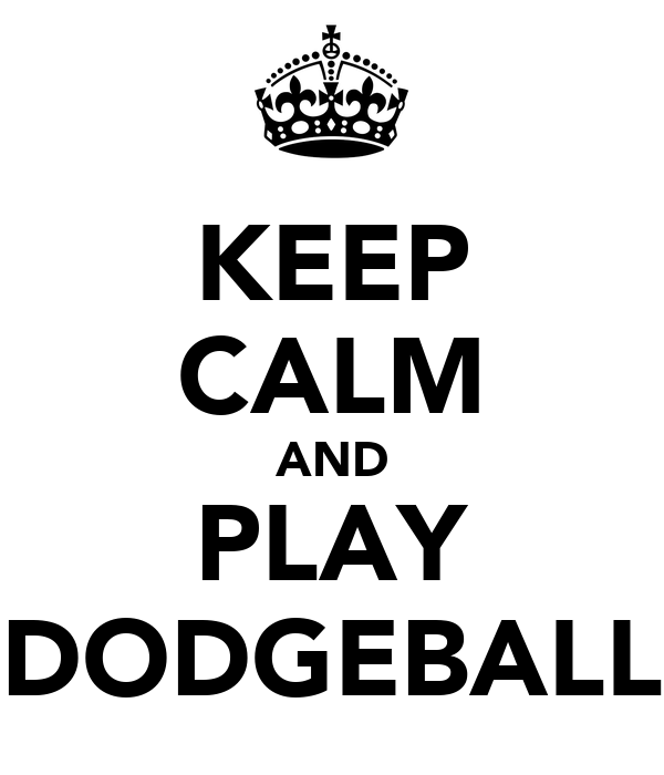 KEEP CALM AND PLAY DODGEBALL
