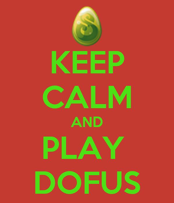KEEP CALM AND PLAY  DOFUS