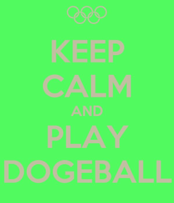 KEEP CALM AND PLAY DOGEBALL