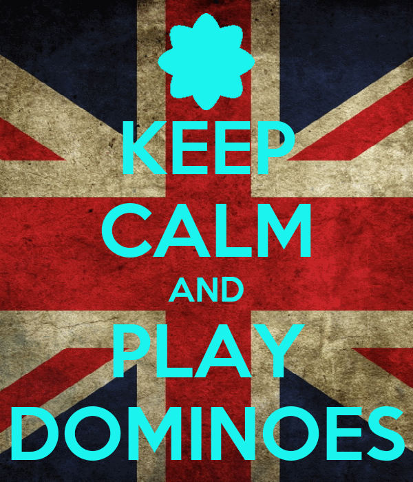 KEEP CALM AND PLAY DOMINOES