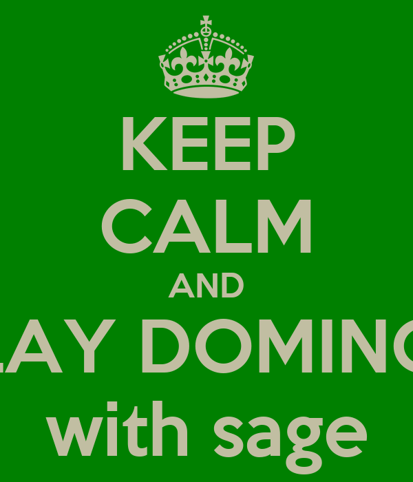 KEEP CALM AND PLAY DOMINOS with sage