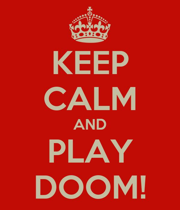 KEEP CALM AND PLAY DOOM!