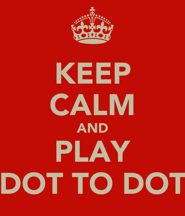 KEEP CALM AND PLAY DOT TO DOT