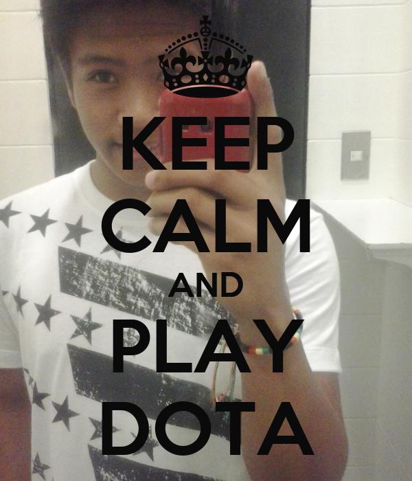 KEEP CALM AND PLAY DOTA