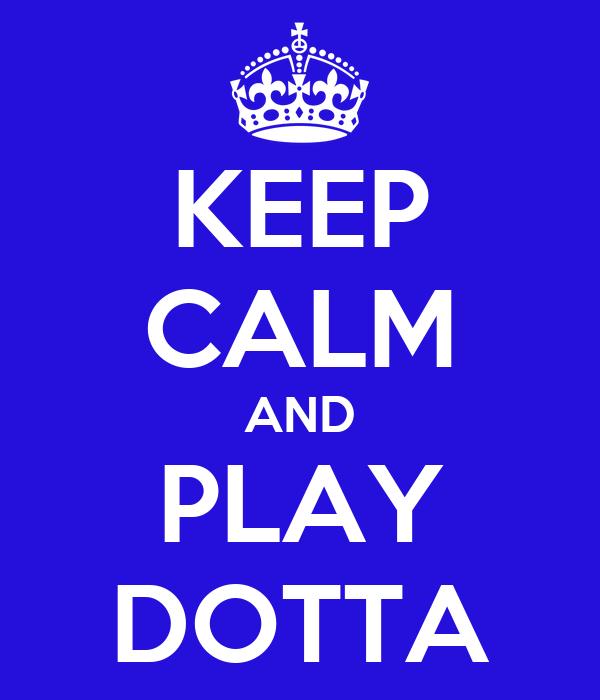 KEEP CALM AND PLAY DOTTA
