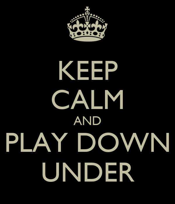 KEEP CALM AND PLAY DOWN UNDER