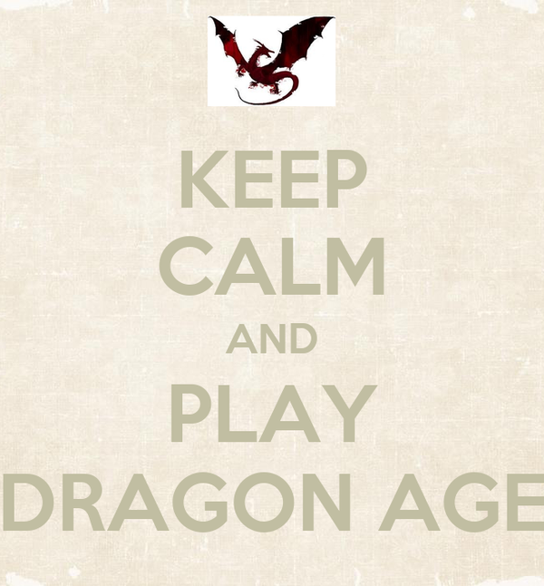KEEP CALM AND PLAY DRAGON AGE