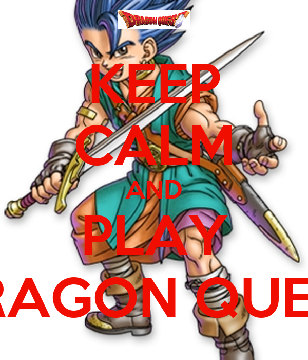 KEEP CALM AND PLAY DRAGON QUEST