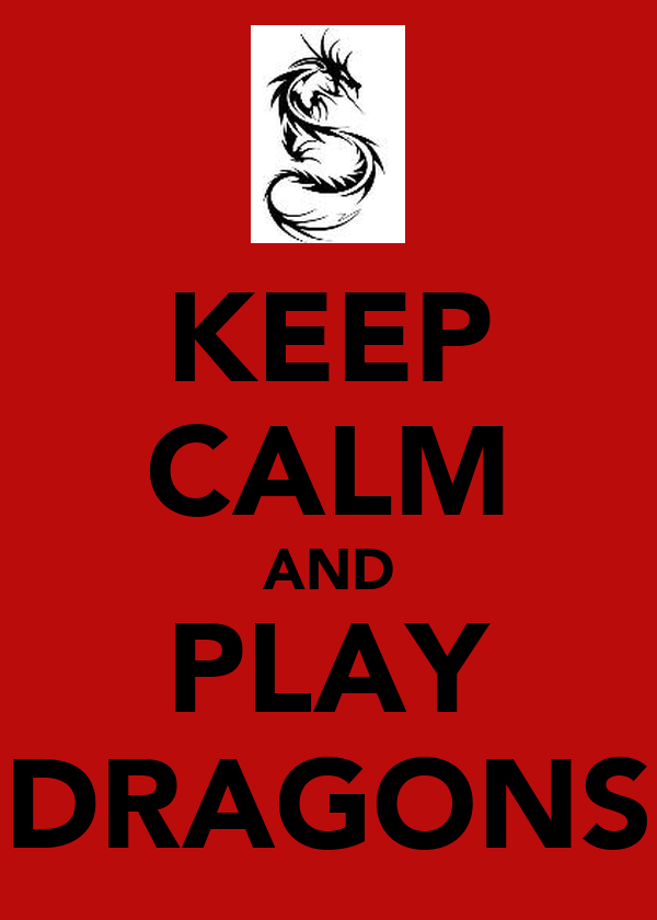 KEEP CALM AND PLAY DRAGONS