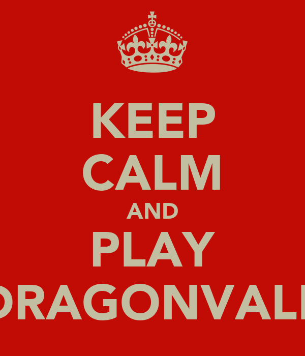 KEEP CALM AND PLAY DRAGONVALE