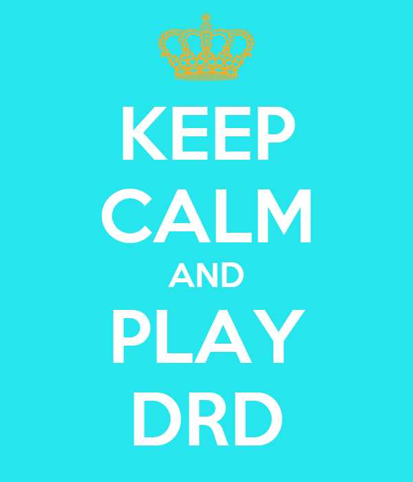 KEEP CALM AND PLAY DRD