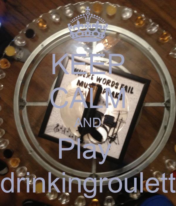 KEEP CALM AND Play  drinkingroulett