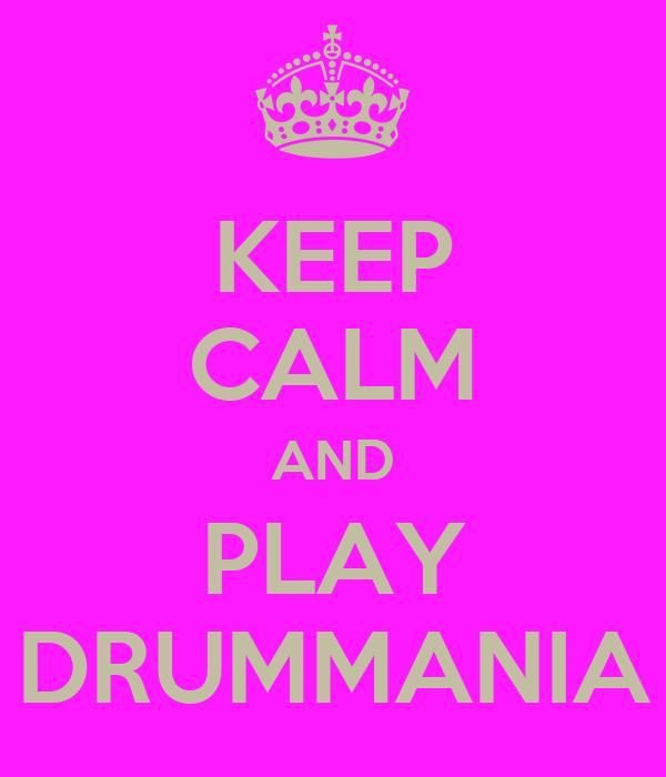KEEP CALM AND PLAY DRUMMANIA