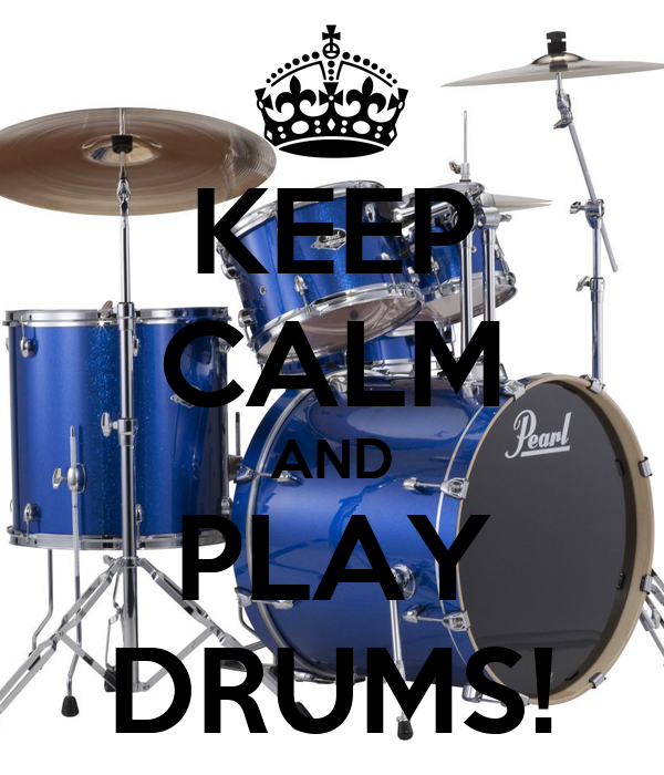 KEEP CALM AND PLAY DRUMS!