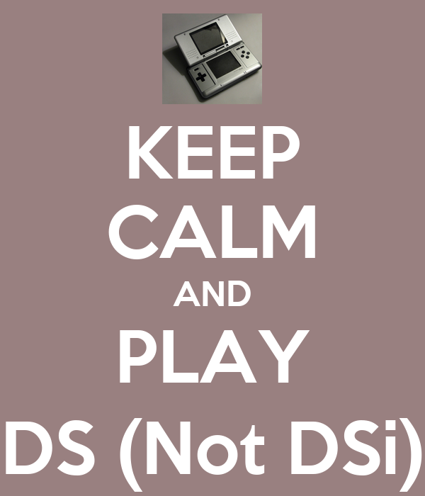 KEEP CALM AND PLAY DS (Not DSi)
