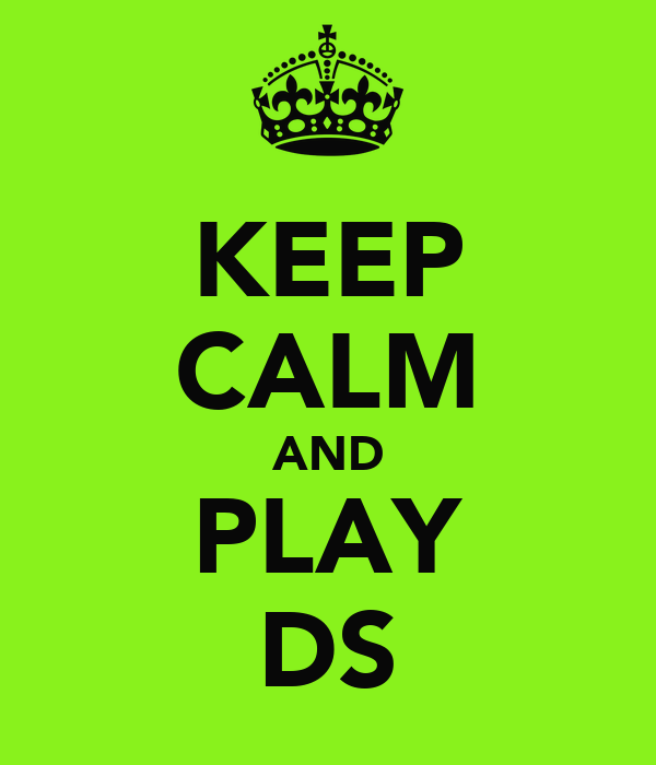 KEEP CALM AND PLAY DS