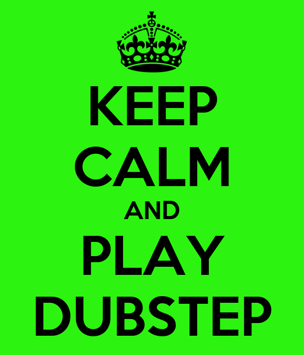 KEEP CALM AND PLAY DUBSTEP