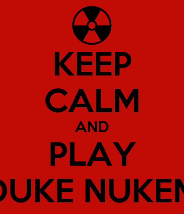 KEEP CALM AND PLAY DUKE NUKEM