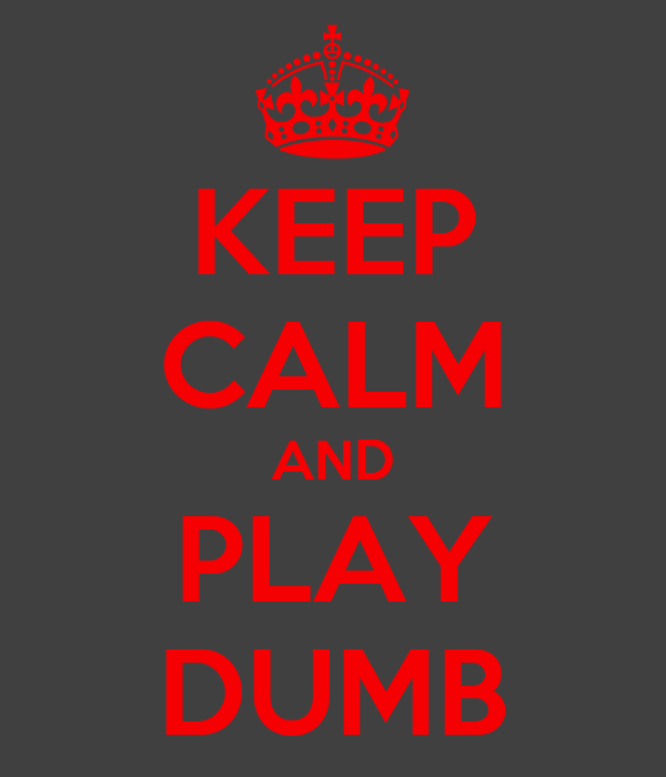 KEEP CALM AND PLAY DUMB