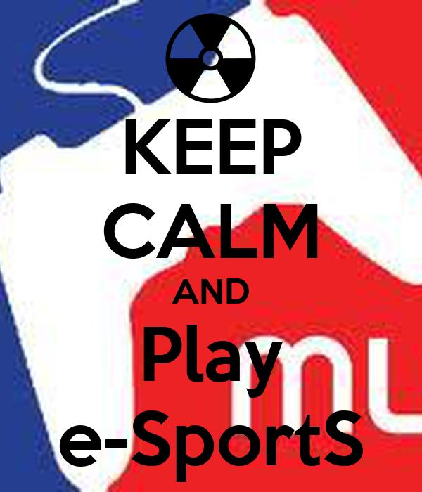 KEEP CALM AND Play e-SportS