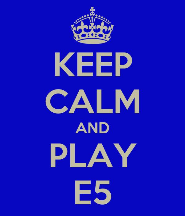 KEEP CALM AND PLAY E5
