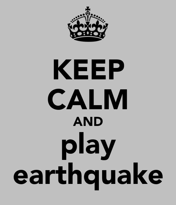 KEEP CALM AND play earthquake