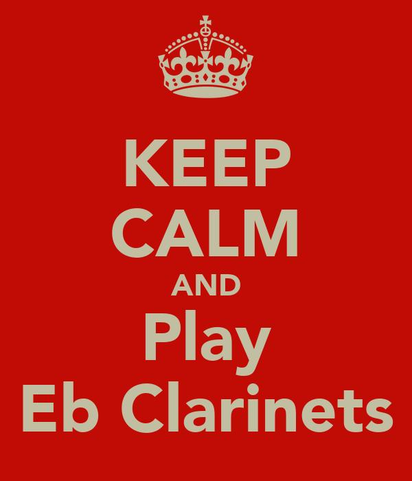 KEEP CALM AND Play Eb Clarinets