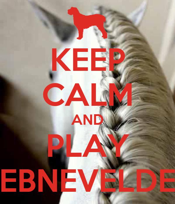 KEEP CALM AND PLAY EBNEVELDE