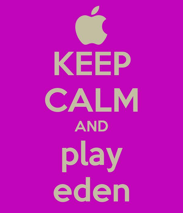 KEEP CALM AND play eden