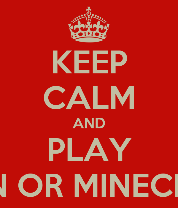 KEEP CALM AND PLAY EDEN OR MINECRAFT