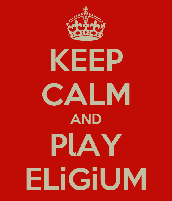 KEEP CALM AND PlAY ELiGiUM