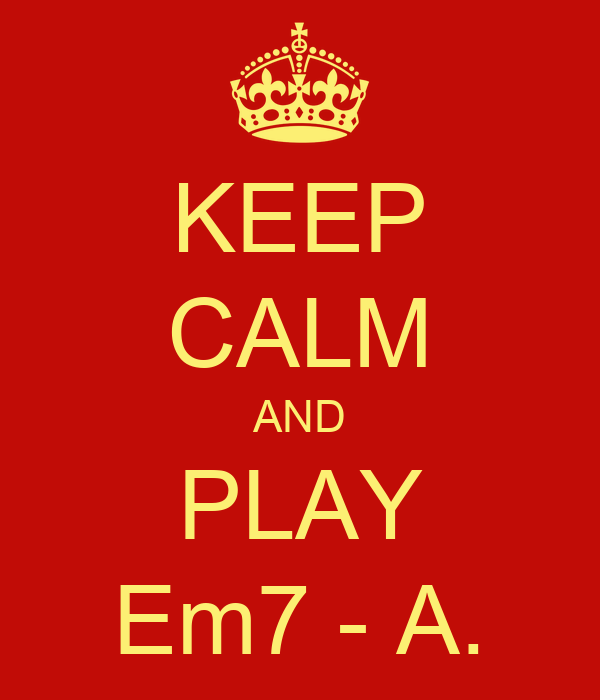 KEEP CALM AND PLAY Em7 - A.