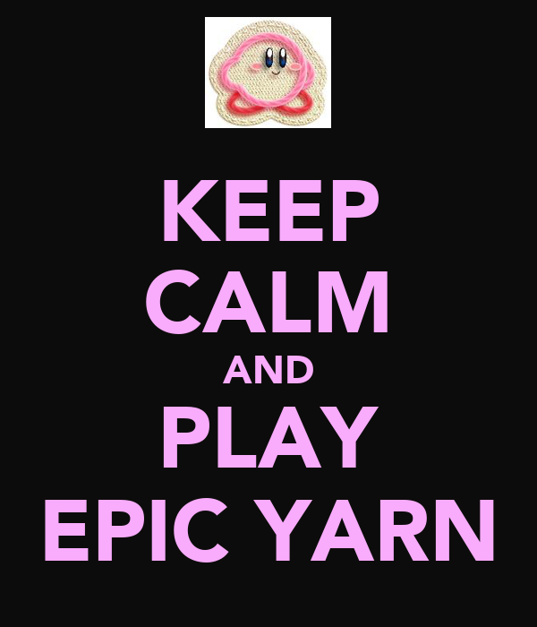 KEEP CALM AND PLAY EPIC YARN
