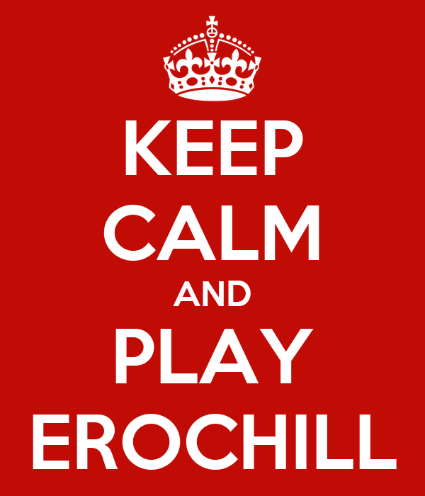 KEEP CALM AND PLAY EROCHILL