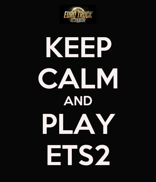 KEEP CALM AND PLAY ETS2