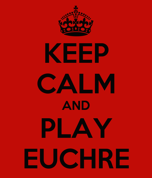KEEP CALM AND PLAY EUCHRE