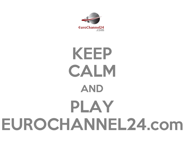 KEEP CALM AND PLAY EUROCHANNEL24.com