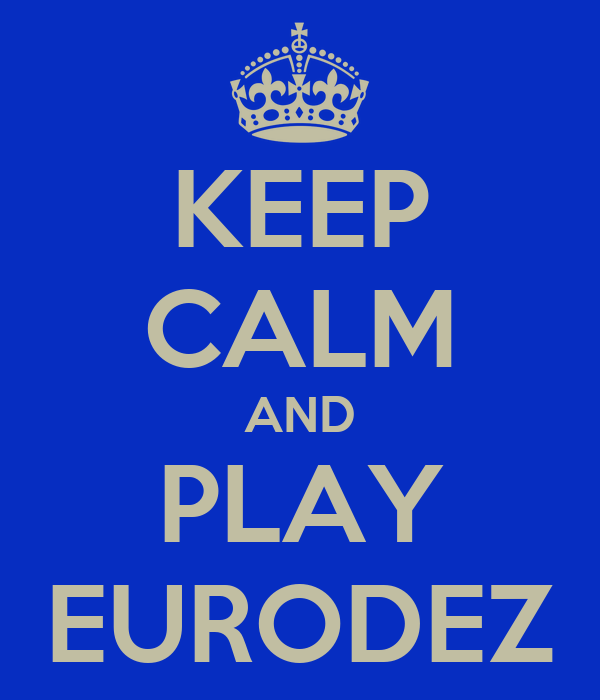 KEEP CALM AND PLAY EURODEZ