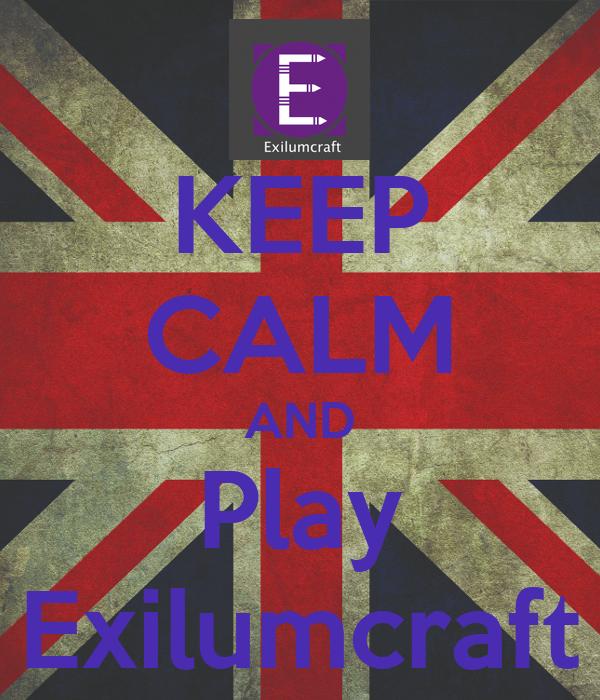 KEEP CALM AND Play Exilumcraft