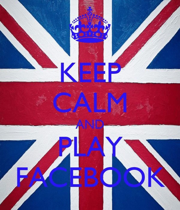 KEEP CALM AND PLAY FACEBOOK