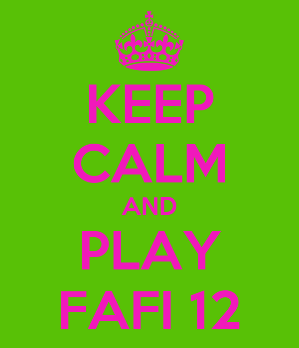 KEEP CALM AND PLAY FAFI 12