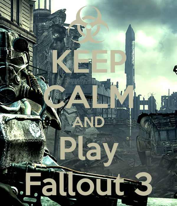 KEEP CALM AND Play Fallout 3