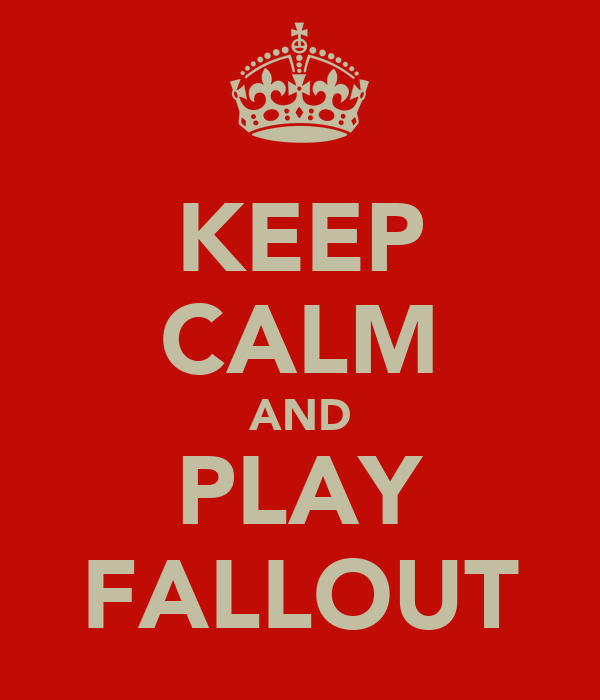 KEEP CALM AND PLAY FALLOUT