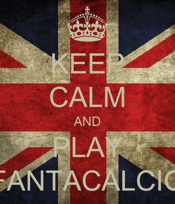 KEEP CALM AND PLAY FANTACALCIO