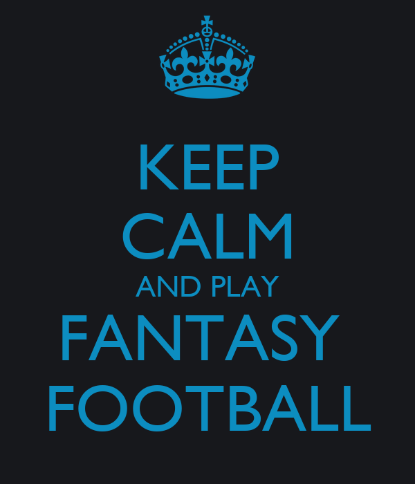 KEEP CALM AND PLAY FANTASY  FOOTBALL