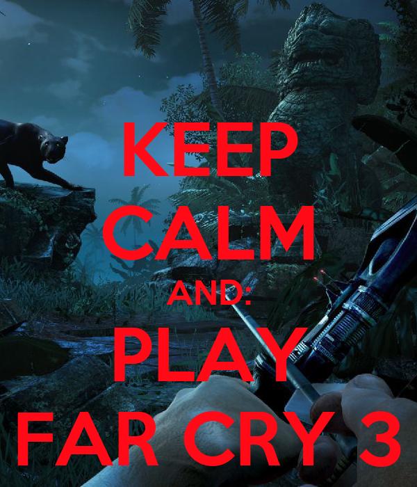 KEEP CALM AND: PLAY FAR CRY 3
