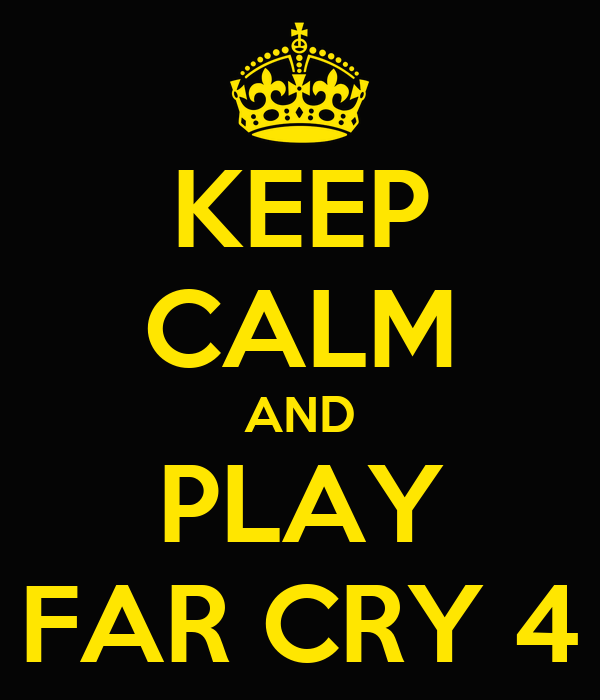 KEEP CALM AND PLAY FAR CRY 4