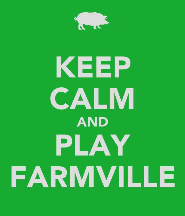 KEEP CALM AND PLAY FARMVILLE
