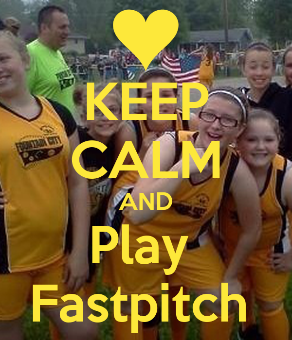 KEEP CALM AND Play  Fastpitch